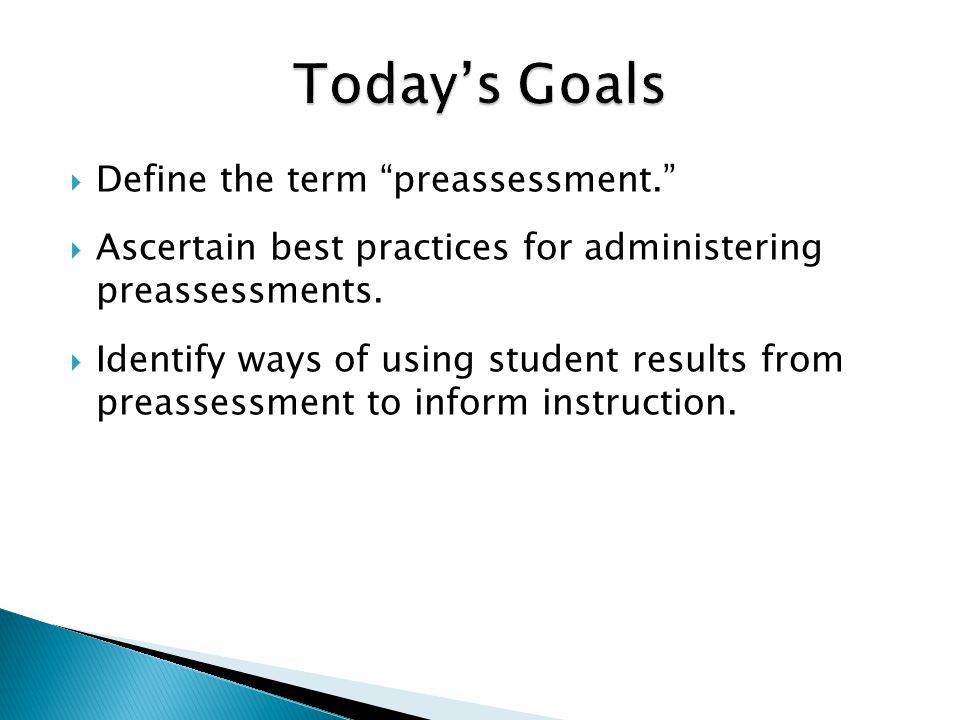  Define the term preassessment.  Ascertain best practices for administering preassessments.