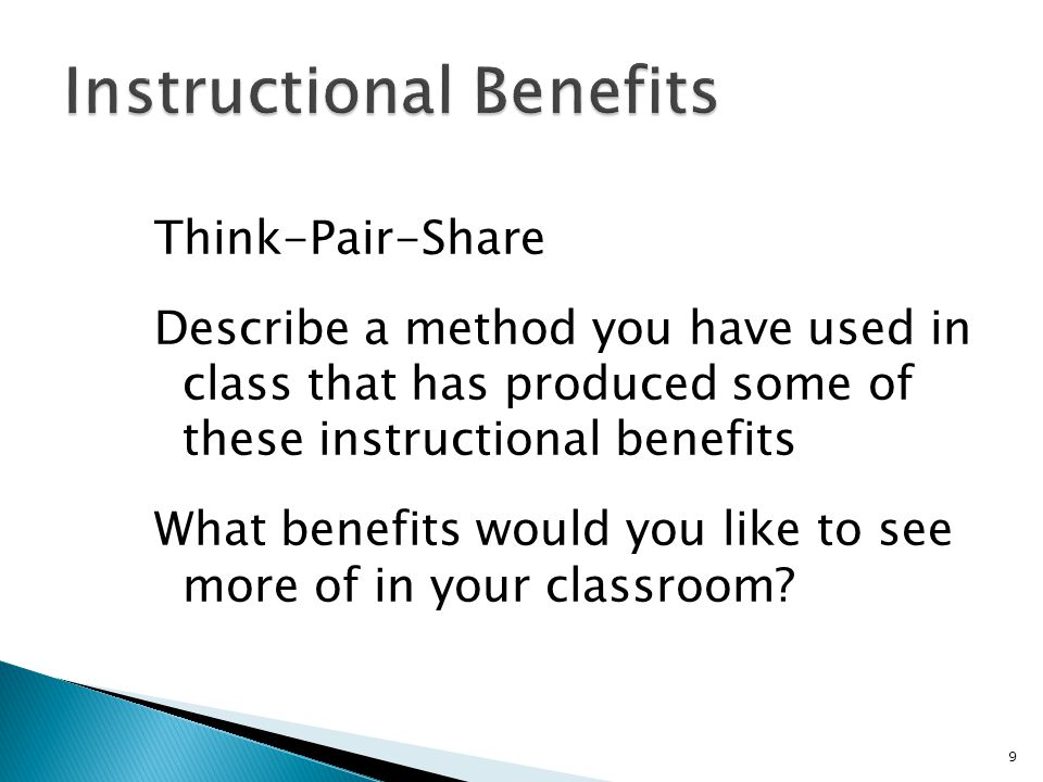 Think-Pair-Share Describe a method you have used in class that has produced some of these instructional benefits What benefits would you like to see more of in your classroom.