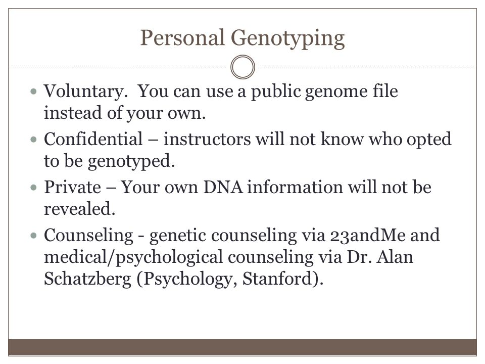 Personal Genotyping Voluntary. You can use a public genome file instead of your own.