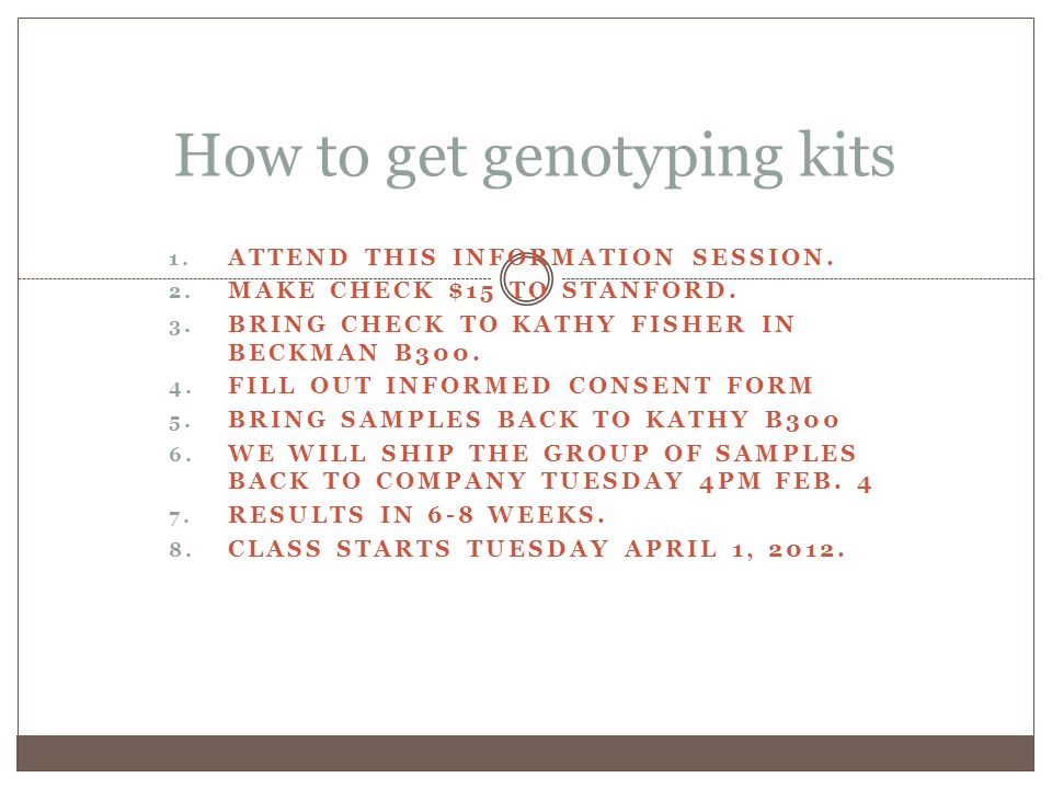 How to get genotyping kits 1. ATTEND THIS INFORMATION SESSION.