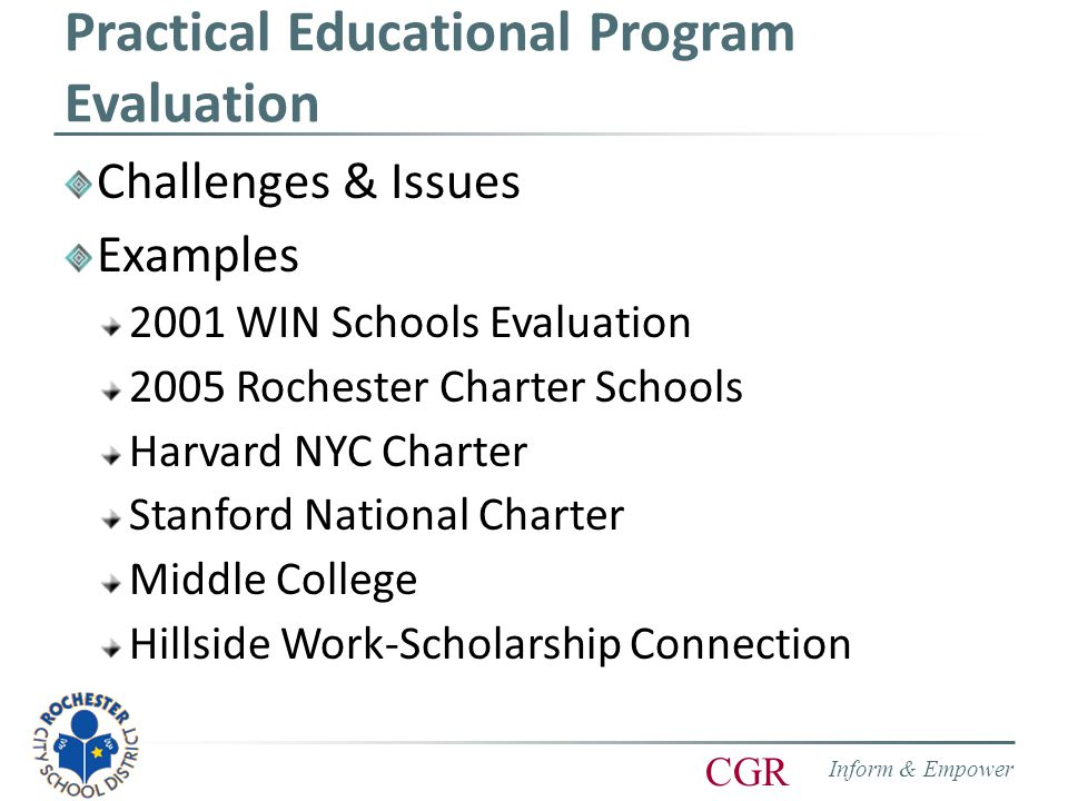 Inform & Empower CGR '05: Rochester Charter Schools CGR engaged by Gleason Foundation to monitor performance of newly-formed charter schools for first five years (beginning 2000) Expect selection bias for charter lottery applicants.