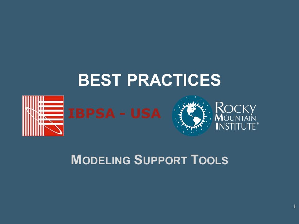 BEST PRACTICES M ODELING S UPPORT T OOLS IBPSA - USA 1