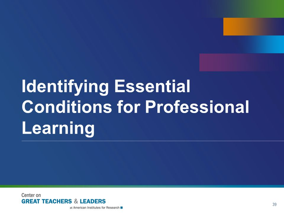 Identifying Essential Conditions for Professional Learning 39