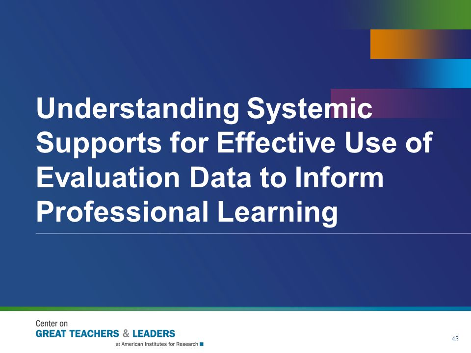 Understanding Systemic Supports for Effective Use of Evaluation Data to Inform Professional Learning 43