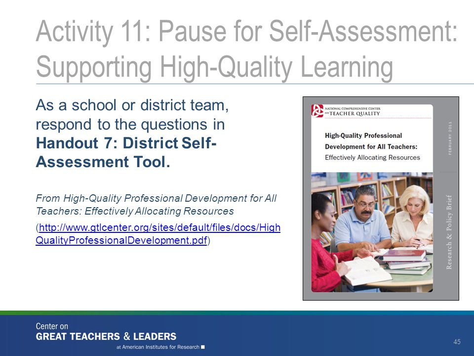As a school or district team, respond to the questions in Handout 7: District Self- Assessment Tool.