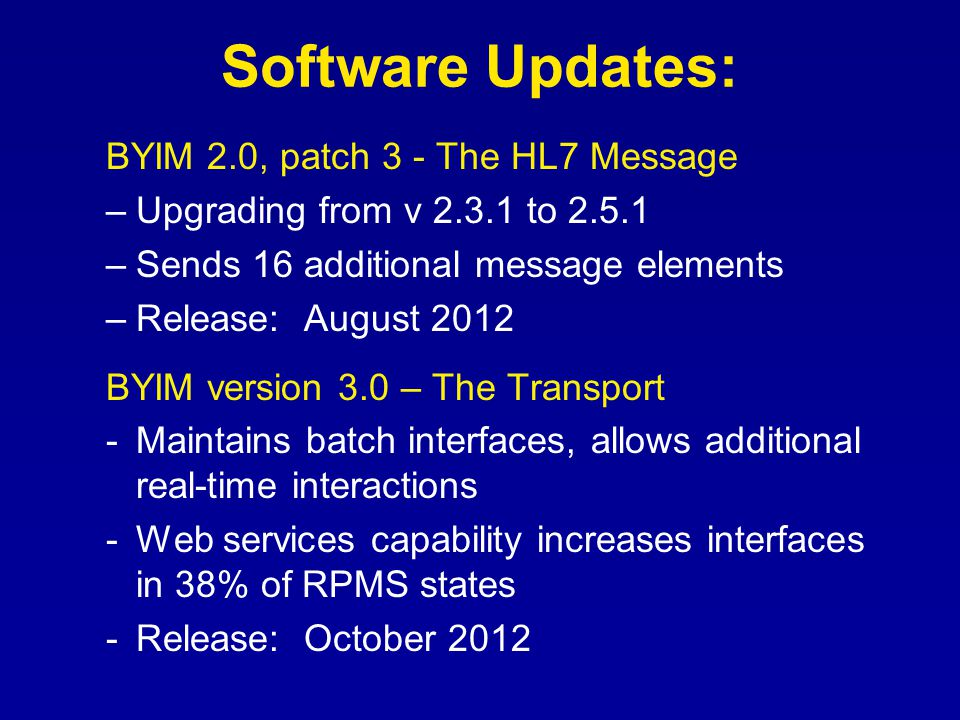 Software Updates: BYIM 2.0, patch 3 - The HL7 Message –Upgrading from v 2.3.1 to 2.5.1 –Sends 16 additional message elements –Release: August 2012 BYI