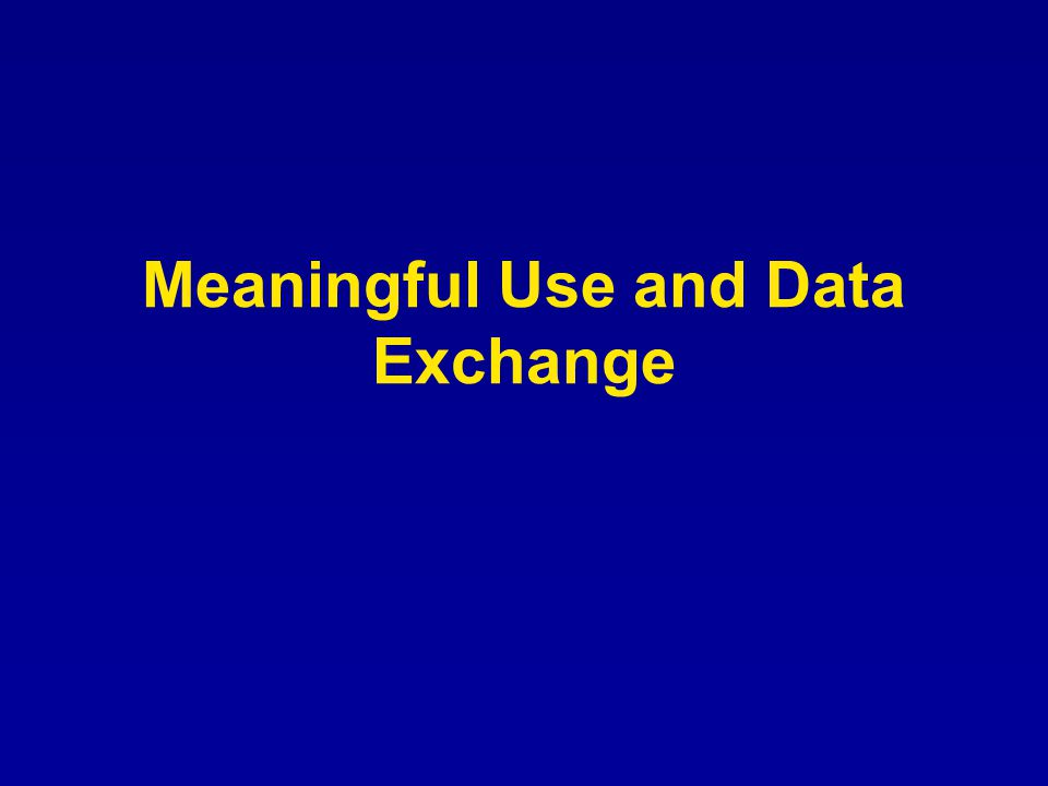 Meaningful Use and Data Exchange