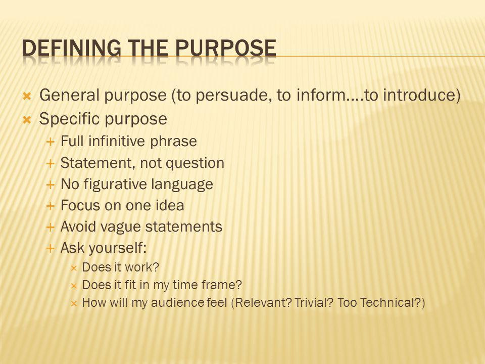  General purpose (to persuade, to inform….to introduce)  Specific purpose  Full infinitive phrase  Statement, not question  No figurative languag