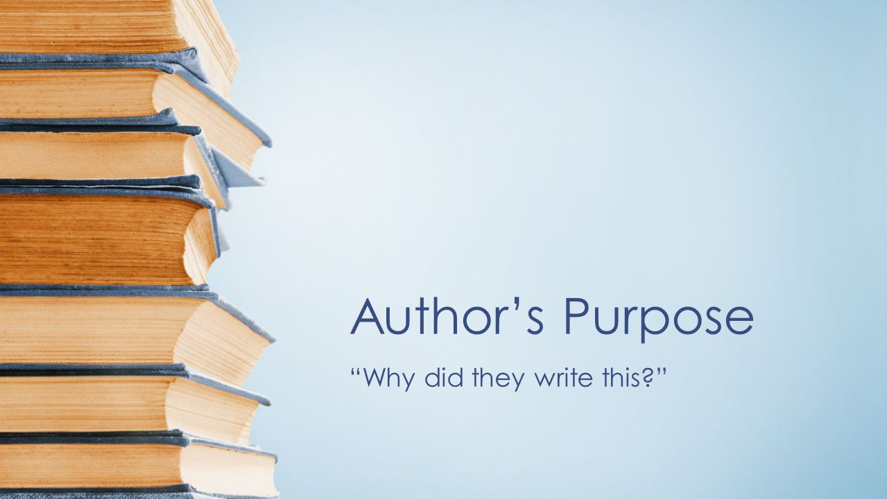 Objectives Students will be able to analyze a piece of writing to determine the author's intended purpose of the piece.