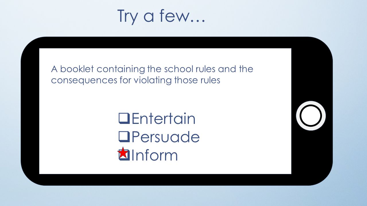 Try a few…  Entertain  Persuade  Inform A booklet containing the school rules and the consequences for violating those rules