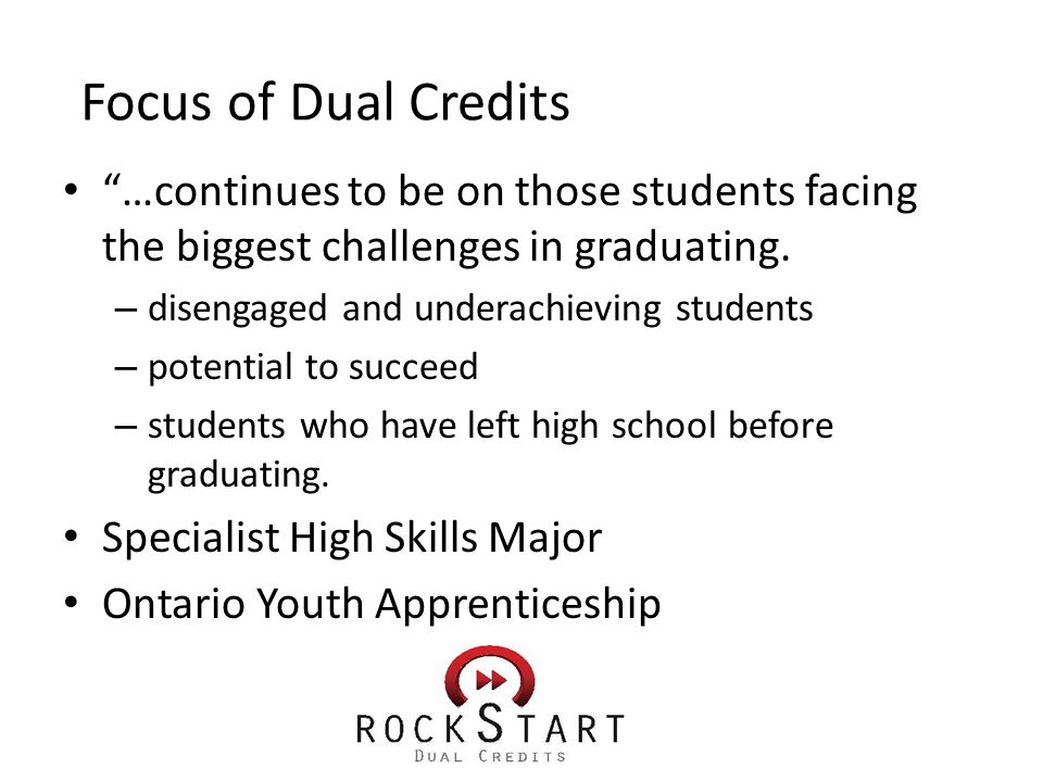 Focus of Dual Credits …continues to be on those students facing the biggest challenges in graduating.
