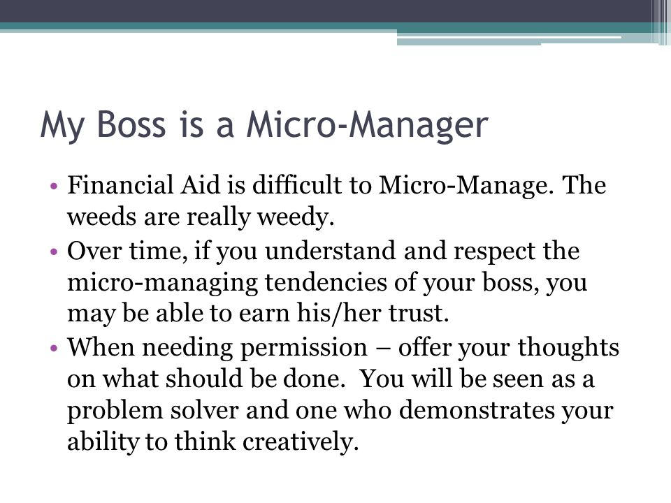 My Boss is a Micro-Manager Financial Aid is difficult to Micro-Manage.