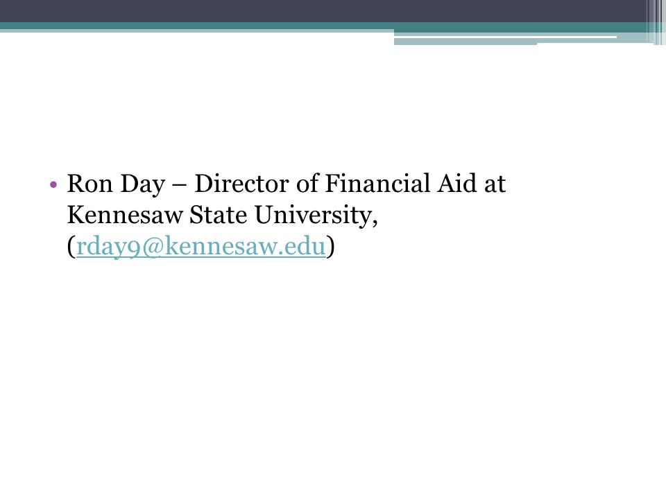 Ron Day – Director of Financial Aid at Kennesaw State University, (rday9@kennesaw.edu)rday9@kennesaw.edu