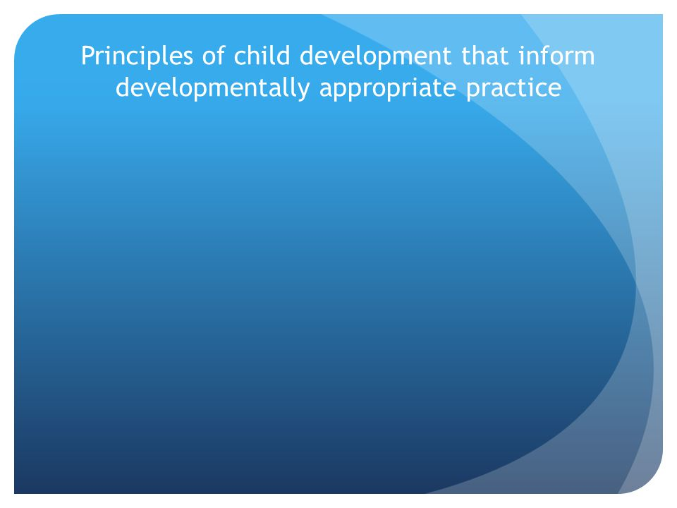 Principles of child development that inform developmentally appropriate practice