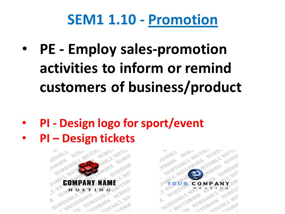 SEM1 1.10 - Promotion PE - Employ sales-promotion activities to inform or remind customers of business/product PI - Design logo for sport/event PI – D