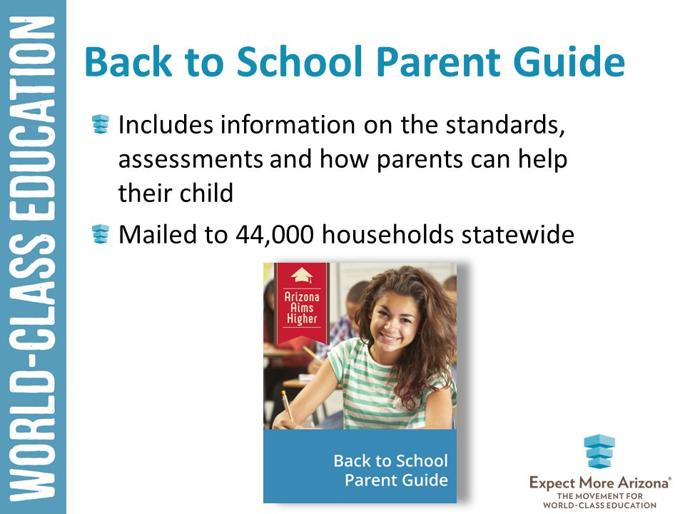 Back to School Parent Guide Includes information on the standards, assessments and how parents can help their child Mailed to 44,000 households statewide