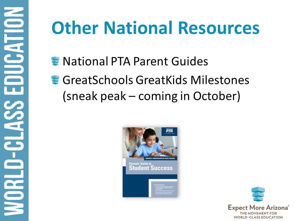 Other National Resources National PTA Parent Guides GreatSchools GreatKids Milestones (sneak peak – coming in October)
