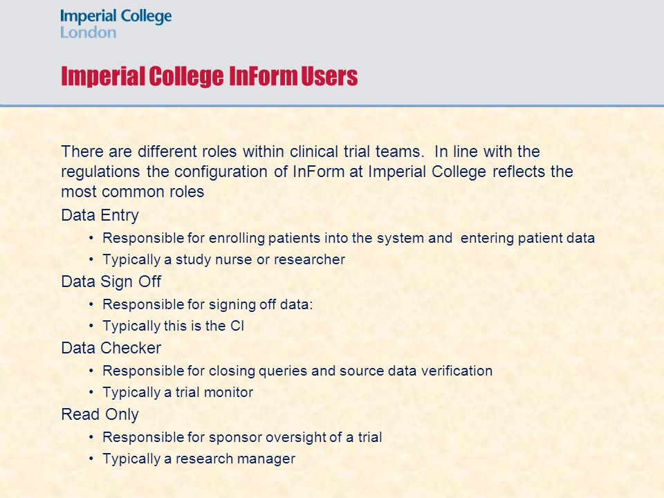 Imperial College InForm Users There are different roles within clinical trial teams.