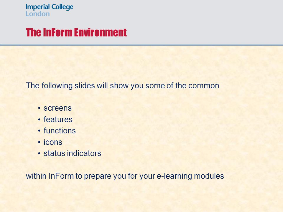 The InForm Environment The following slides will show you some of the common screens features functions icons status indicators within InForm to prepare you for your e-learning modules