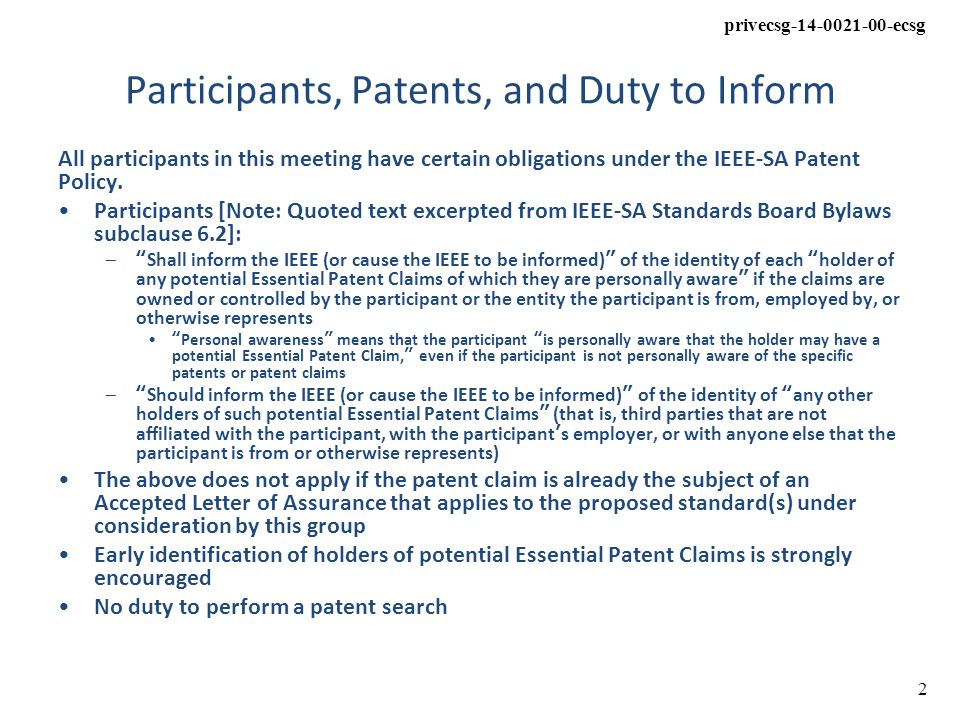 privecsg-14-0021-00-ecsg 2 Participants, Patents, and Duty to Inform All participants in this meeting have certain obligations under the IEEE-SA Patent Policy.