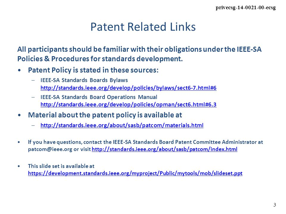 privecsg-14-0021-00-ecsg 3 Patent Related Links All participants should be familiar with their obligations under the IEEE-SA Policies & Procedures for standards development.