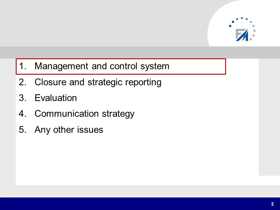 1.Management and control system 2.Closure and strategic reporting 3.Evaluation 4.Communication strategy 5.Any other issues 2