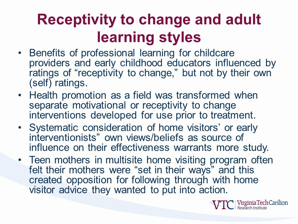 Receptivity to change and adult learning styles Benefits of professional learning for childcare providers and early childhood educators influenced by ratings of receptivity to change, but not by their own (self) ratings.