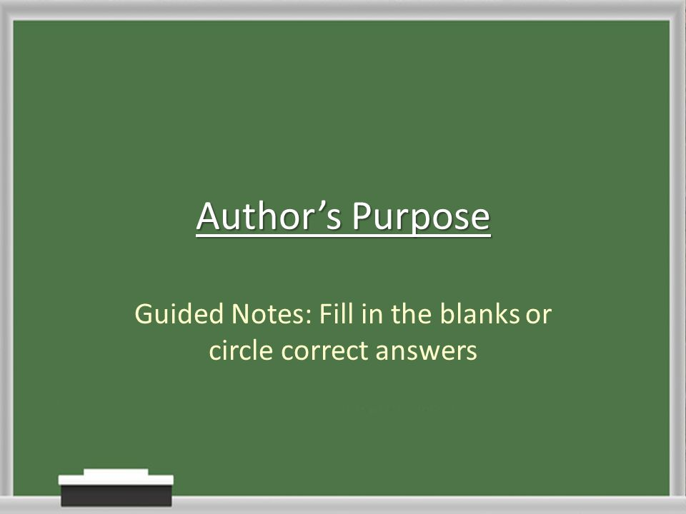 Author's Purpose Guided Notes: Fill in the blanks or circle correct answers