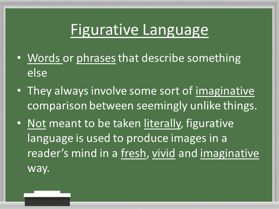 Figurative Language Words or phrases that describe something else They always involve some sort of imaginative comparison between seemingly unlike thi