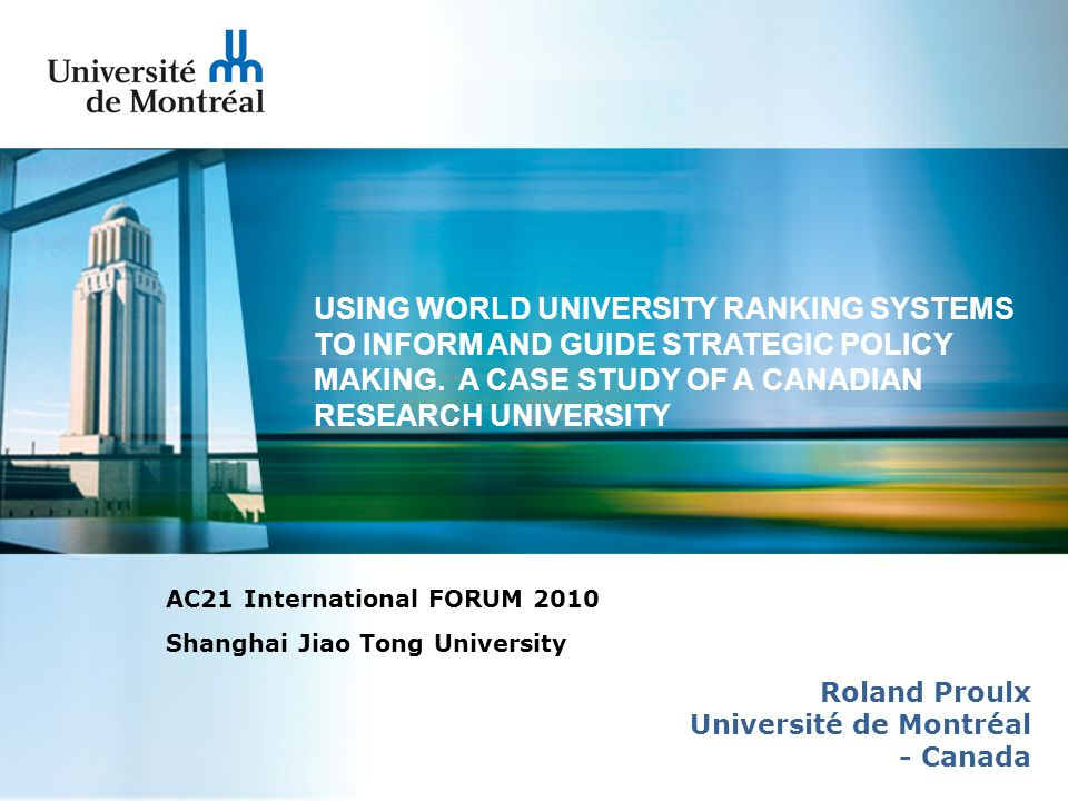 PURPOSE PURPOSE OF THE PRESENTATION THPRESENTATION The intent of this paper is to illustrate, in the format of a case study, how the international rankings have initiated and informed a strategic thinking and planning process at the University of Montreal.