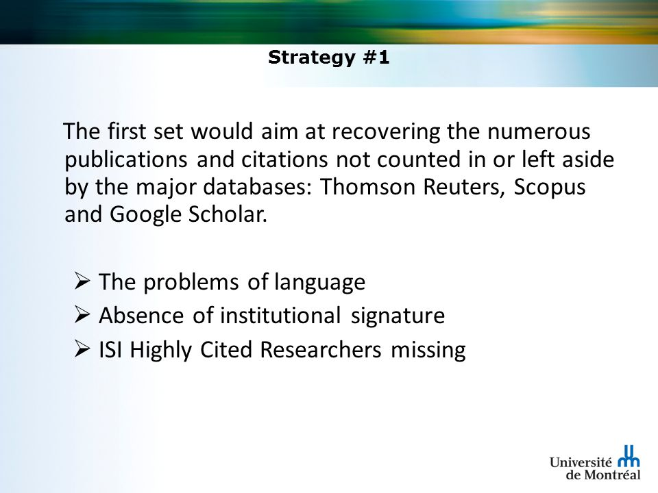 Strategy #1 The first set would aim at recovering the numerous publications and citations not counted in or left aside by the major databases: Thomson Reuters, Scopus and Google Scholar.