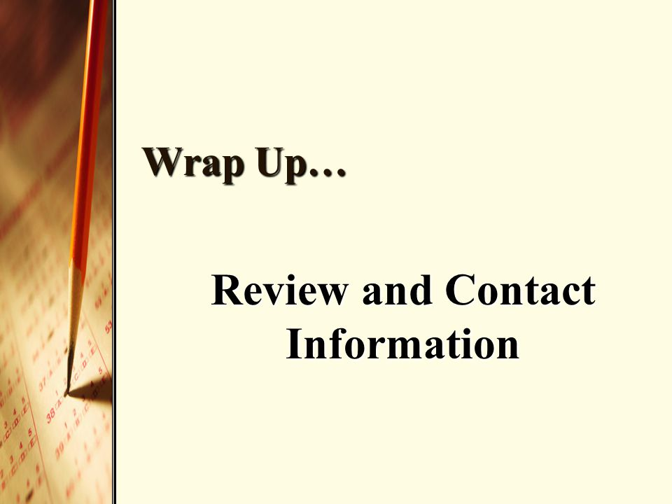 Wrap Up… Review and Contact Information