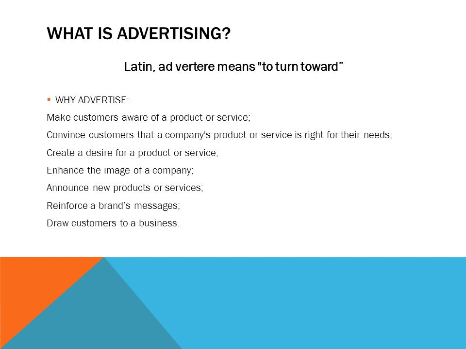 WHAT IS ADVERTISING? Latin, ad vertere means