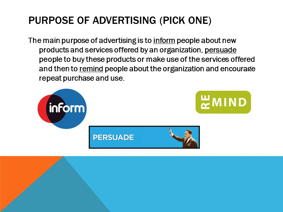PURPOSE OF ADVERTISING (PICK ONE) The main purpose of advertising is to inform people about new products and services offered by an organization, pers