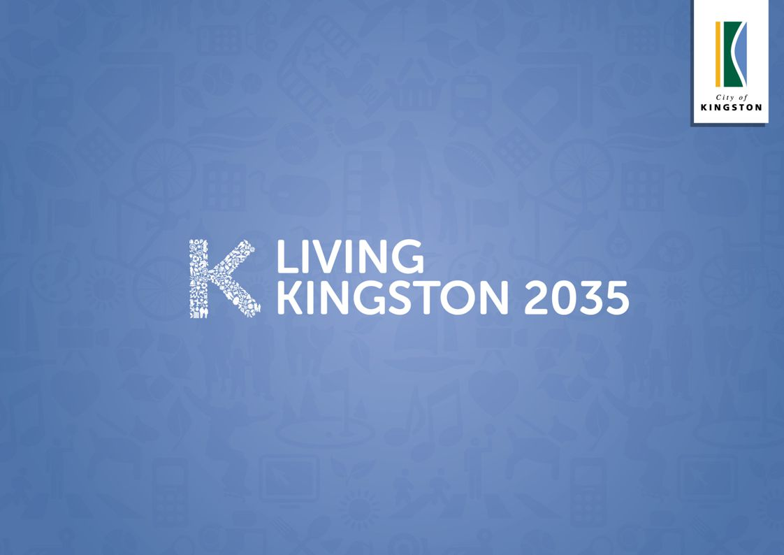 Kingston City Council would like to thank the Community Vision Reference Panel for their contribution to Living Kingston 2035, and all those who participated in the consultation process throughout 2012 This project was supported by the Department of Planning and Community Development
