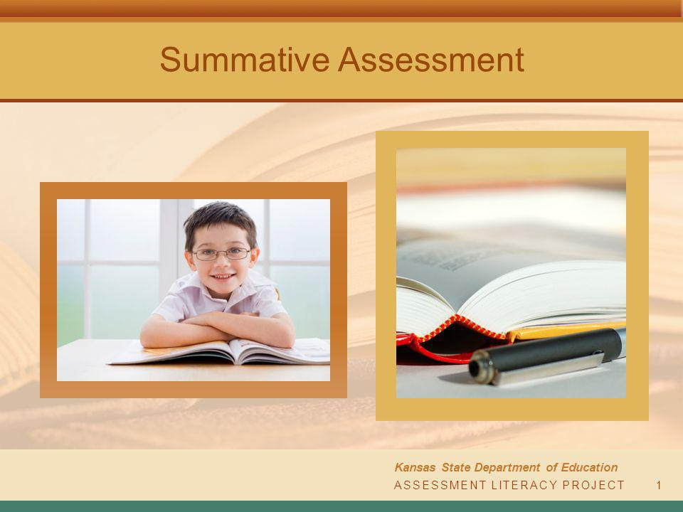 Summative Assessment Kansas State Department of Education ASSESSMENT LITERACY PROJECT1
