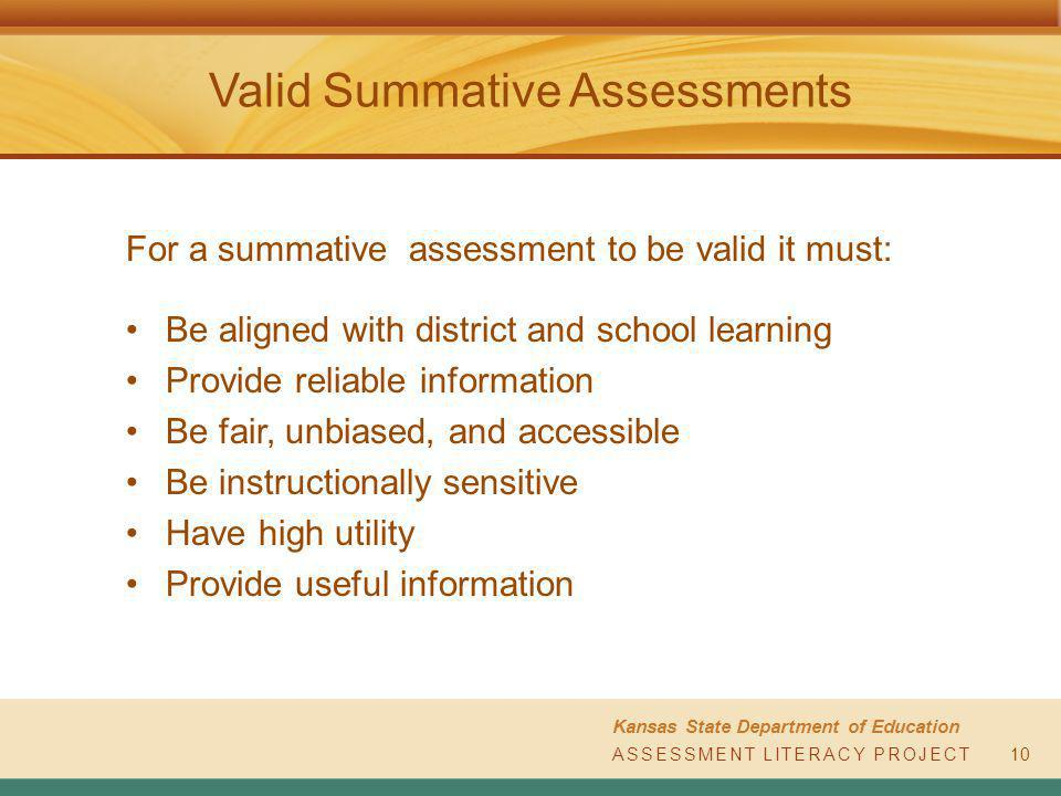 ASSESSMENT LITERACY PROJECT Kansas State Department of Education ASSESSMENT LITERACY PROJECT Valid Summative Assessments 10 For a summative assessment