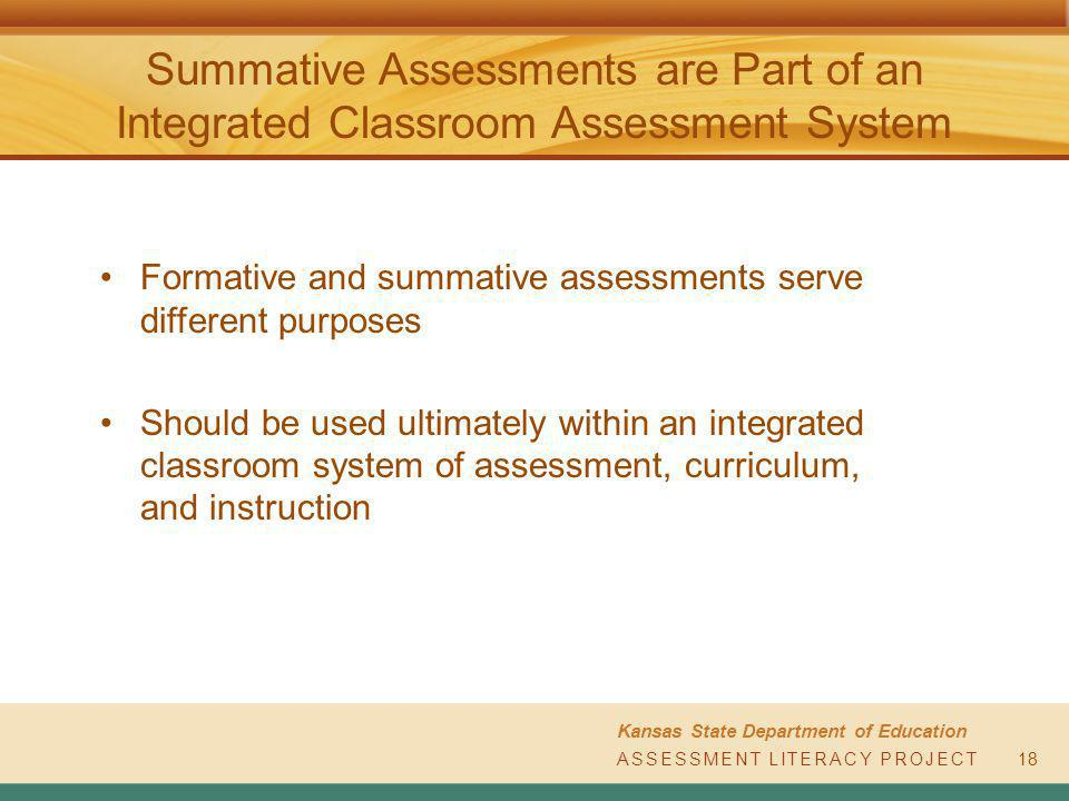 ASSESSMENT LITERACY PROJECT Kansas State Department of Education ASSESSMENT LITERACY PROJECT Summative Assessments are Part of an Integrated Classroom