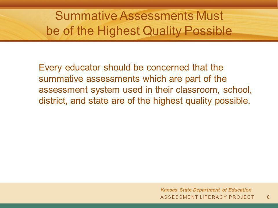 ASSESSMENT LITERACY PROJECT Kansas State Department of Education ASSESSMENT LITERACY PROJECT Summative Assessments Must be of the Highest Quality Poss