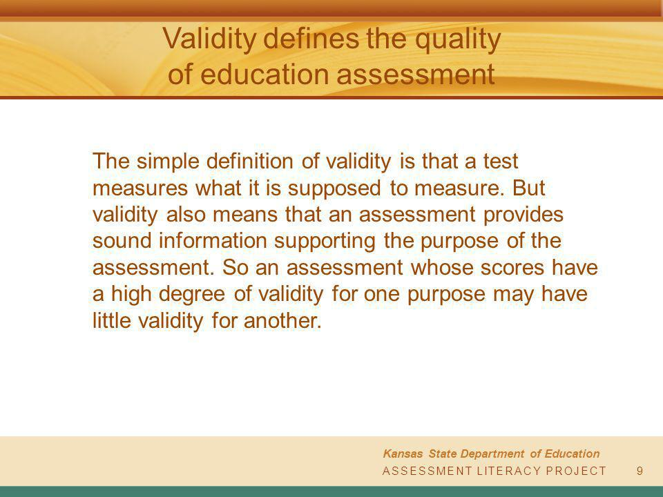 ASSESSMENT LITERACY PROJECT Kansas State Department of Education ASSESSMENT LITERACY PROJECT Validity defines the quality of education assessment 9 Th