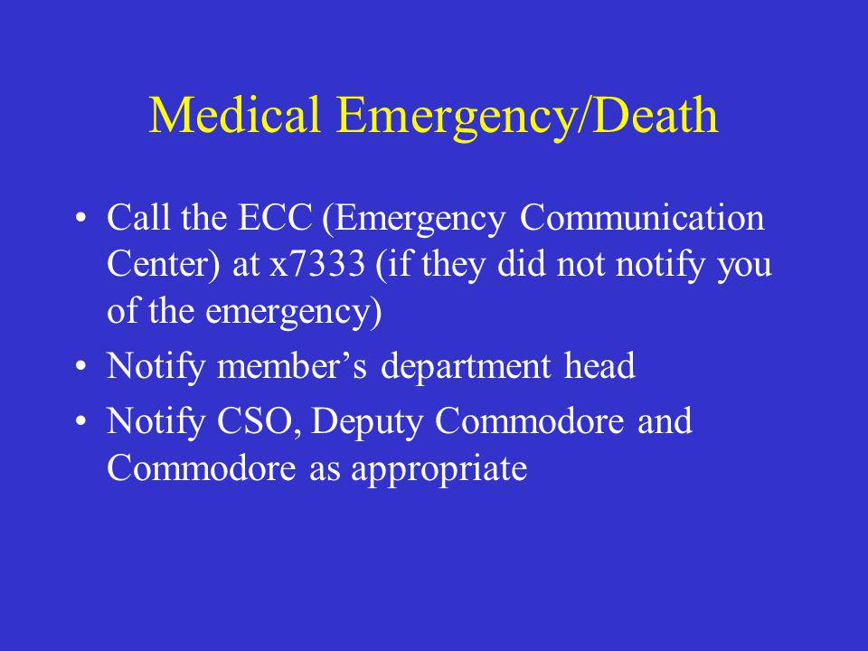 Medical Emergency/Death Call the ECC (Emergency Communication Center) at x7333 (if they did not notify you of the emergency) Notify member's departmen