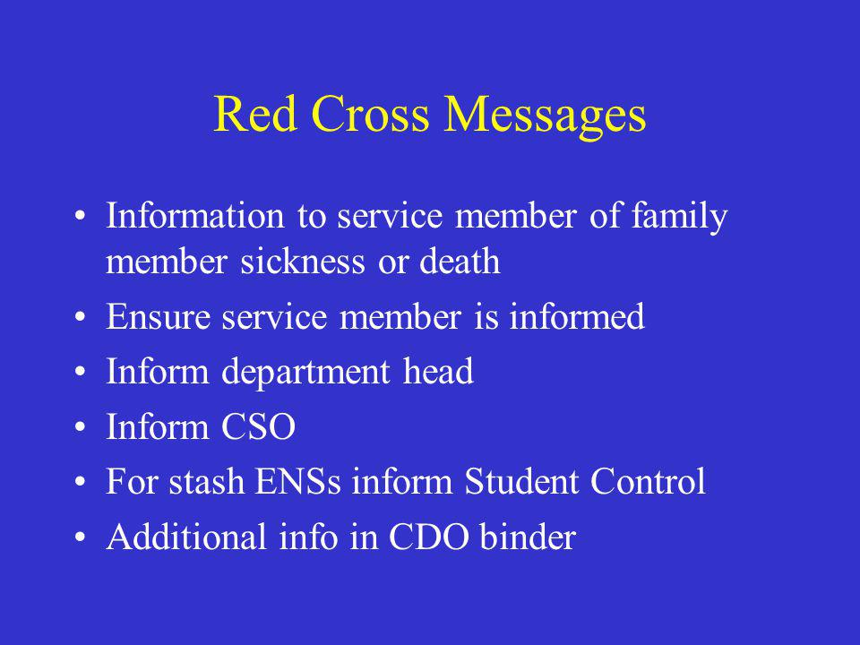 Red Cross Messages Information to service member of family member sickness or death Ensure service member is informed Inform department head Inform CS