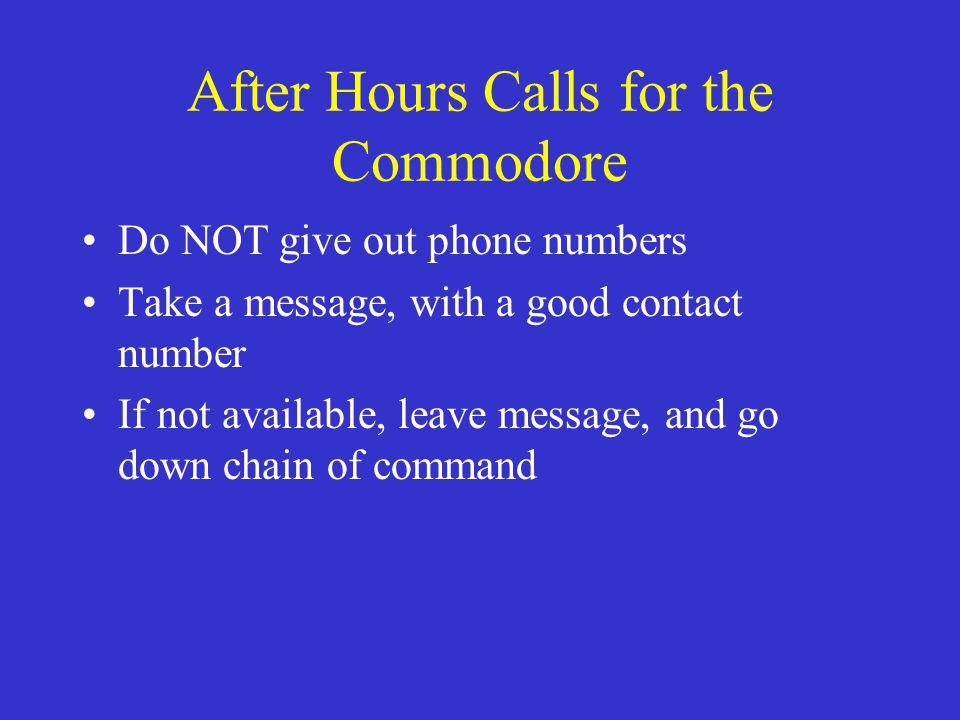 After Hours Calls for the Commodore Do NOT give out phone numbers Take a message, with a good contact number If not available, leave message, and go d