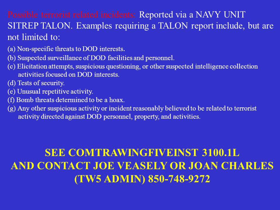 Possible terrorist related incidents: Reported via a NAVY UNIT SITREP TALON. Examples requiring a TALON report include, but are not limited to: (a) No