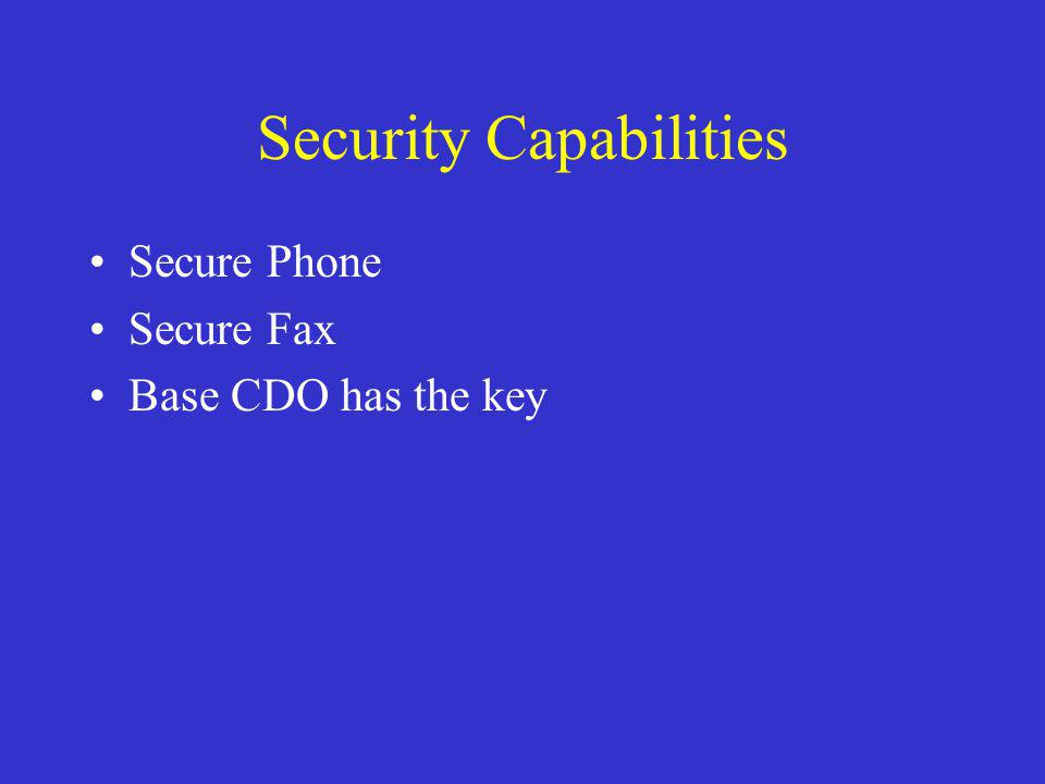 Security Capabilities Secure Phone Secure Fax Base CDO has the key