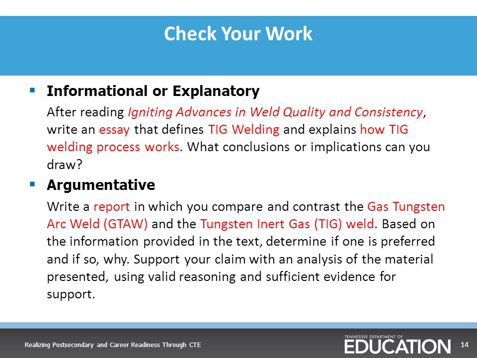 Check Your Work  Informational or Explanatory After reading Igniting Advances in Weld Quality and Consistency, write an essay that defines TIG Welding and explains how TIG welding process works.