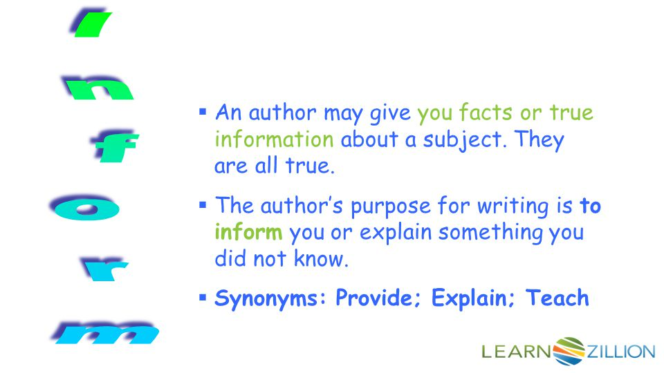  An author may give you facts or true information about a subject.
