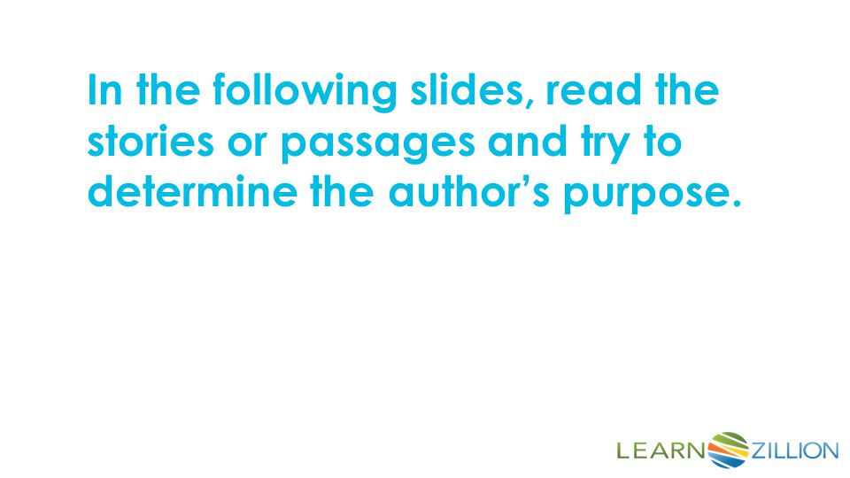 In the following slides, read the stories or passages and try to determine the author's purpose.