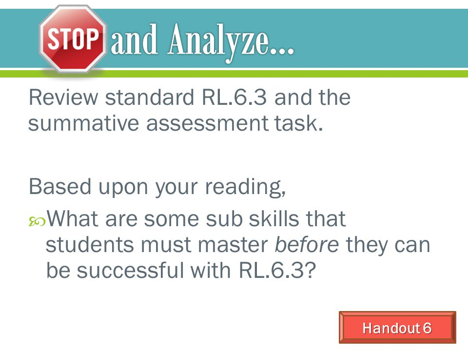 Review standard RL.6.3 and the summative assessment task. Based upon your reading,  What are some sub skills that students must master before they ca