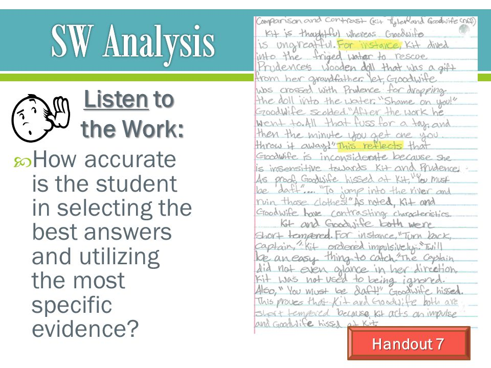 Listen to the Work: the Work:  How accurate is the student in selecting the best answers and utilizing the most specific evidence? Handout 7